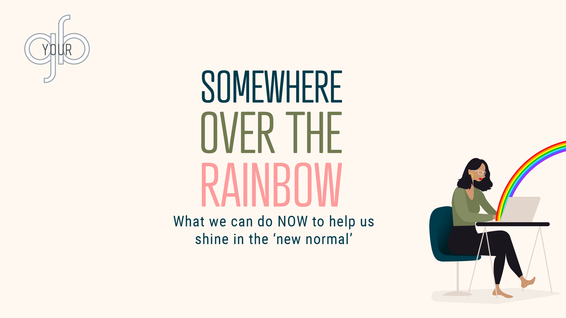 SOMEWHERE OVER THE RAINBOW : ONLINE EVENT FOR PEOPLE IN BUSINESS